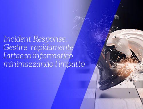 Incident Response: gestire rapidamente l'attacco informatico minimazzando l'impatto